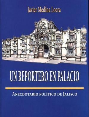 UN REPORTERO EN PALACIO -ANECDOTARIO POLITICO DE JALISCO-