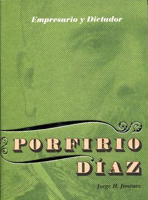 EMPRESARIO Y DICTADOR -PORFIRIO DIAZ-
