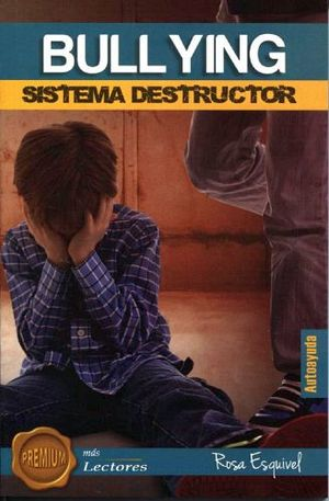 BULLYING -SISTEMA DESTRUCTOR-            (PREMIUM MAS LECTORES)