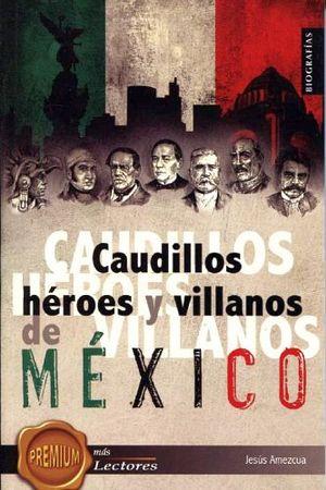 CAUDILLOS, HEROES Y VILLANOS DE MEXICO   (PREMIUM MAS LECTORES)