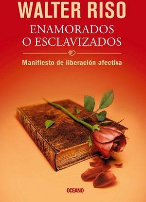 ENAMORADOS O ESCLAVIZADOS -MANIFIESTO DE LIBERACION AFECTIVA-