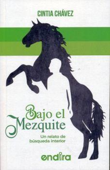 BAJO EL MEZQUITE -UN RELATO DE BUSQUEDA INTERIOR-