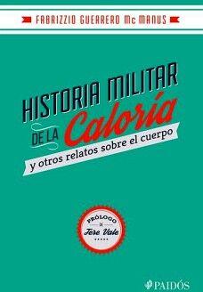 HISTORIA MILITAR DE LA CALORIA -Y OTROS RELATOS SOBRE EL CU