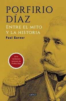 PORFIRIO DIAZ -ENTRE EL MITO Y LA HISTORIA-