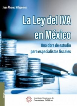 LEY DEL IVA EN MEXICO, LA -UNA OBRA DE ESTUDIO PARA ESP.FISCALES-