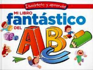 DIVIERTETE Y APRENDE -MI LIBRO FANTASTICO DEL ABC-