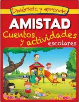 DIVIERTETE Y APRENDE -AMISTAD/CUENTOS Y ACTIVIDADES ESCOLARES-