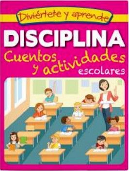 DIVIERTETE Y APRENDE -DISCIPLINA/CUENTOS Y ACTIVIDADES ESCOLARES-