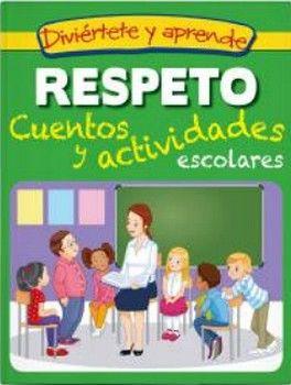 DIVIERTETE Y APRENDE -RESPETO/CUENTOS Y ACTIVIDADES ESCOLARES-