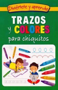 DIVIÉRTETE Y APRENDE -TRAZOS Y COLORES PARA CHIQUITOS-