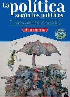 POLITICA SEGUN LOS POLITICOS, LA -FRASES REFRANES DE LA POLITICA-