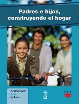 PADRES E HIJOS, CONSTRUYENDO EL HOGAR -FORMACION PARA PADRES-