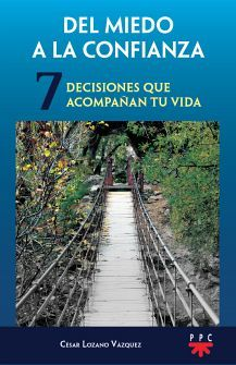 DEL MIEDO A LA CONFIANZA -DECISIONES QUE ACOMPAÑAN TU VIDA- (7)