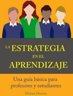 ESTRATEGIA EN EL APRENDIZAJE -UNA GUIA BASICA P/PROFESORES Y EST-