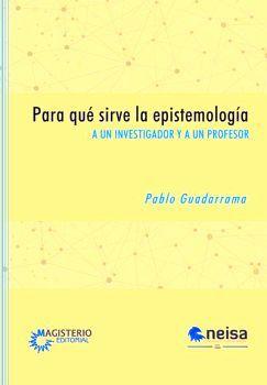PARA QUE SIRVE LA EPISTEMOLOGIA -A UN INVESTIGADOR Y A UN PROFE.-