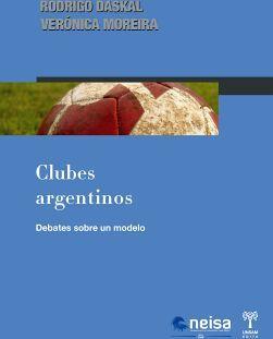 CLUBES ARGENTINOS -DEBATES SOBRE UN MODELO-  (UNSAM)