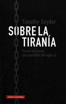SOBRE LA TIRANIA -VEINTE LECCIONES QUE APRENDER DEL SIGLO XX-