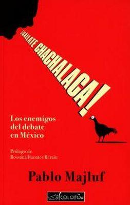 CALLATE CHACHALACA! -LOS ENEMIGOS DEL DEBATE EN MEXICO-