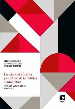CIENCIAS SOCIALES Y EL FUTURO DE LA POLÍTICA DEMOCRÁTICA, LAS