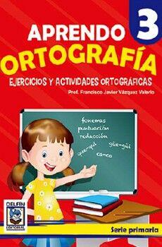 APRENDO ORTOGRAFIA 3, EJERCICIOS Y ACTIVIDADES ORTOGRAFICAS