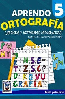 APRENDO ORTOGRAFIA 5, EJERCICIOS Y ACTIVIDADES ORTOGRAFICAS