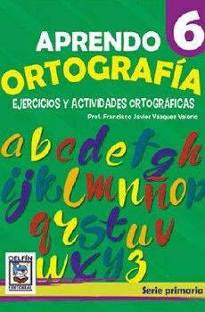 APRENDO ORTOGRAFIA 6, EJERCICIOS Y ACTIVIDADES ORTOGRAFICAS