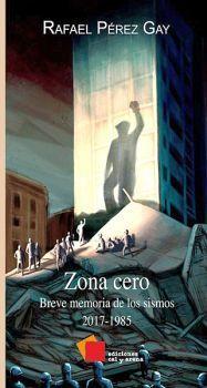 ZONA CERO -BREVE MEMORIA DE LOS SISMOS 2017-1985-