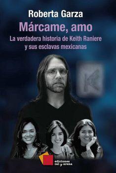 MARCAME, AMO -LA VERDADERA HISTORIA DE KEITH RANIERE-