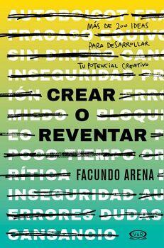 CREAR O REVENTAR -MAS DE 200 IDEAS PARA DESARROLLAR TU POTENCIAL.