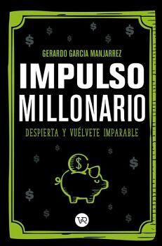 IMPULSO MILLONARIO -DESPIERTA Y VUELVETE IMPARABLE-