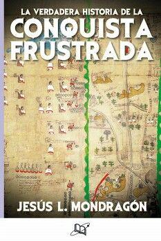 VERDADERA HISTORIA DE LA CONQUISTA FRUSTRADA, LA