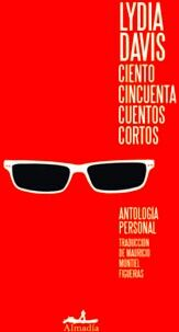 CIENTO CINCUENTA CUENTOS CORTOS -ANTOLOGIA PERSONAL-