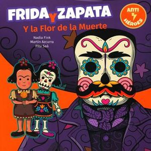 FRIDA Y ZAPATA Y LA FLOR DE LA MUERTE (ANTI-HEROES/CHIRIMBOTE)