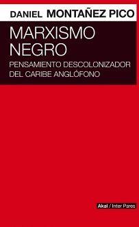 MARXISMO NEGRO -PENSAMIENTO DESCOLONIZADOR DEL CARIBE ANGLOFONO-