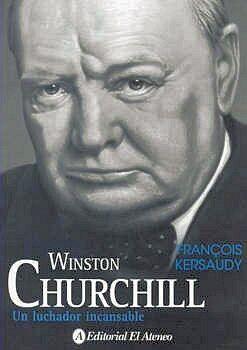 WINSTON CHURCHILL -UN LUCHADOR INCANSABLE-