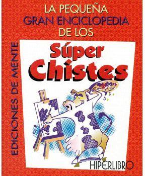 PEQUEÑA GRAN ENCICLOPEDIA DE LOS SUPER CHISTES, LA