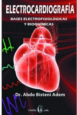 ELECTROCARDIOGRAFIA -BASES ELECTROFISIOLOGICAS Y BIOQUIMICAS-