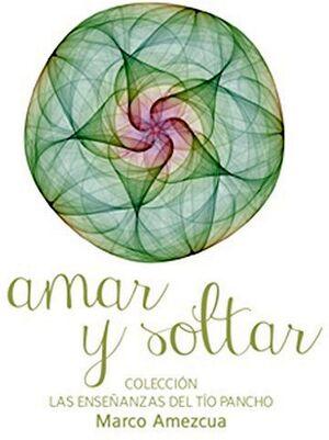 AMAR Y SOLTAR       (COL. LAS ENSEÑANZAS DEL TIO PANCHO)