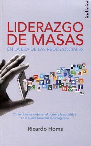 LIDERAZGO DE LAS MASAS -EN LA ERA DE LAS REDES SOCIALES-