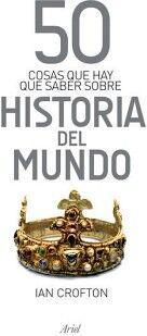 50 COSAS QUE HAY QUE SABER SOBRE HISTORIA DEL MUNDO (ED.MEX.)