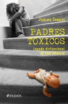PADRES TOXICOS -LEGADO DISFUNCIONAL DE UNA INFANCIA-