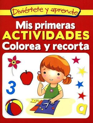 DIVIERTETE Y APRENDE -MIS PRIMERAS ACTIVIDADES/COLOREA Y RECORTA-
