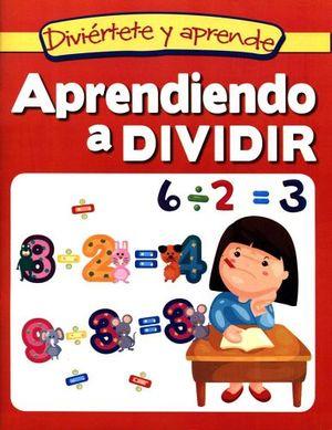 DIVIERTETE Y APRENDE -APRENDIENDO A DIVIDIR-