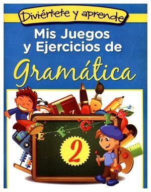 DIVIERTETE Y APRENDE -MIS JUEGOS Y EJERCICIOS DE GRAMATICA 2-