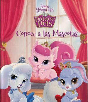 DISNEY PRINCESA PALACE PETS -CONOCE A LAS MASCOTAS-
