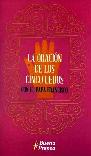 ORACION DE LOS CINCO DEDOS, LA -CON EL PAPA FRANCISCO-