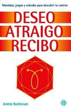 DESEO ATRAIGO RECIBO -MANDALAS, JUEGOS Y ORACULOS P/DESCUBRIR TU