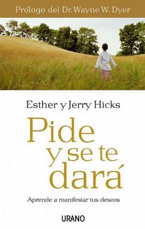 PIDE Y SE TE DARA (LIBRO) -APRENDE A MANIFESTAR TUS DESEOS- ED.ME