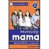 PROFESION MAMA -ADOLESCENCIA- (LA MAESTRIA)