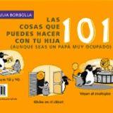101 COSAS QUE PUEDES HACER CON TU HIJA(O), LAS